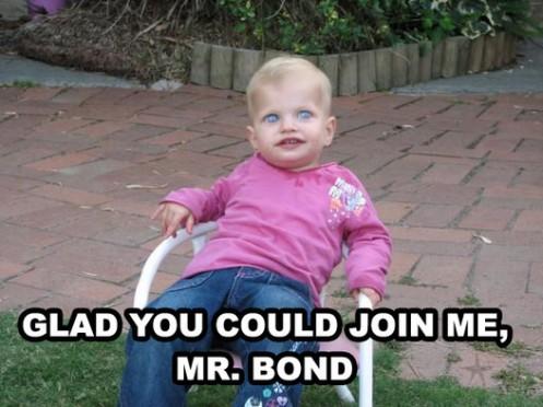 Glad you could join me mr bond