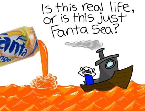 is this real life or is this just fanta sea