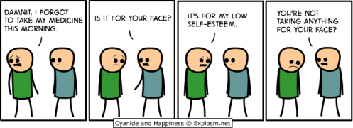 Cyanide and Happiness Medication for your face