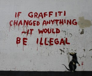 banksy if graffiti changed anything it would be illegal